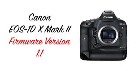 Coming Soon: Canon EOS-1D X Mark II Firmware Version 1.1