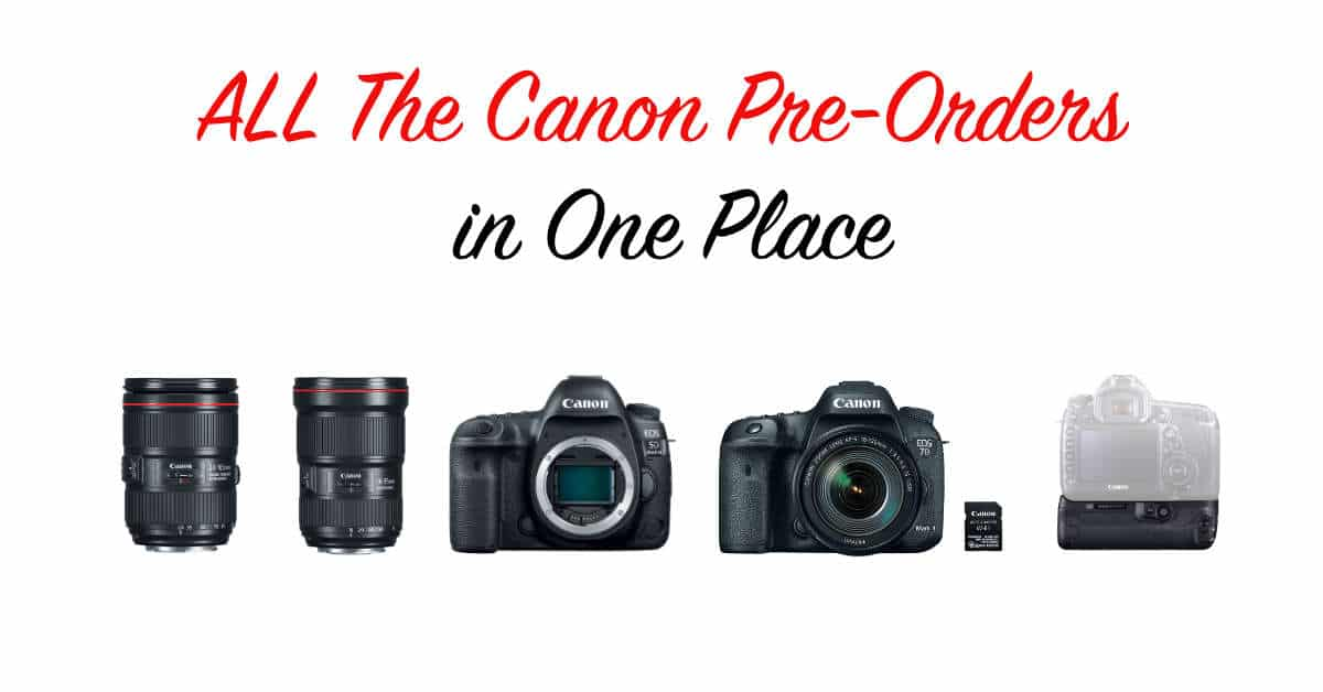 All the new Canon Pre-Orders in One Place