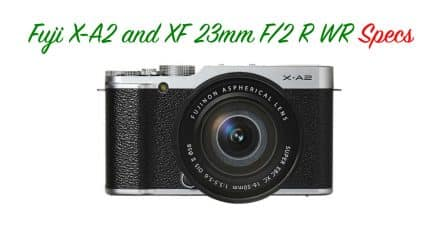 Fujifilm XF 23mm F/2 R WR and X-A3 Specifications Leak