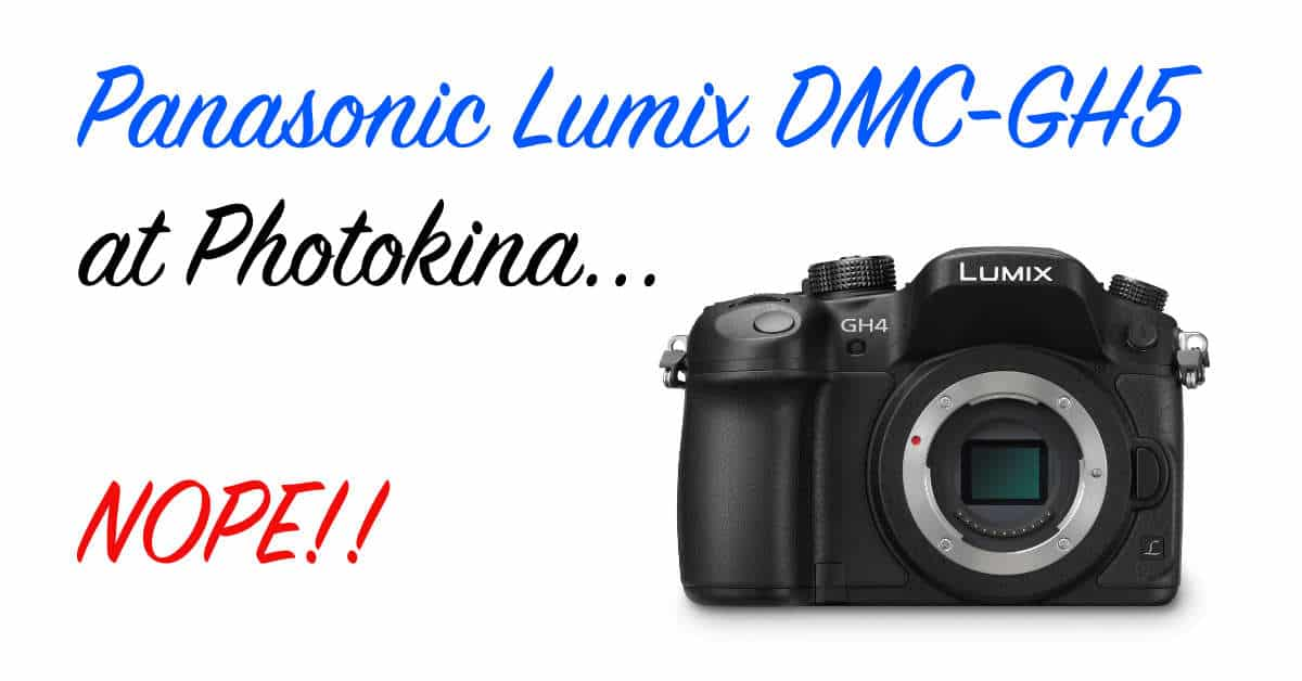 No Panasonic Lumix DMC-GH5 for Photokina
