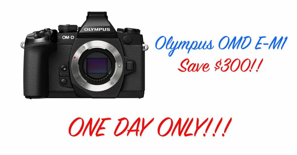 One Day Only! Save $300 on the Olympus OMD E-M1!!!