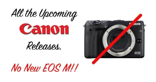 Details of Canon's Upcoming Releases Leaks, no new EOS M
