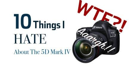 10 Things I HATE About the Canon 5D Mark IV
