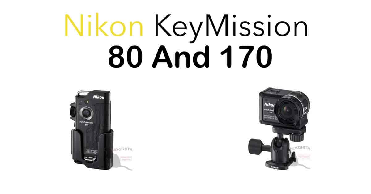 Nikon KeyMission 80 and KeyMission 170 Specs leak