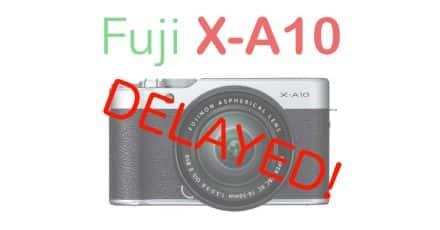 Fuji X-A10 Launch Delayed