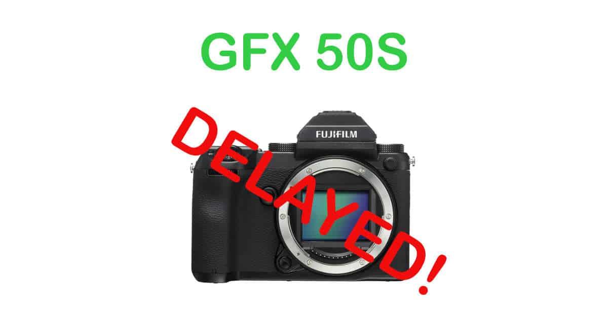Fuji GFX 50S Shipments DELAYED!