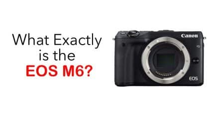 What Exactly is the EOS M6?