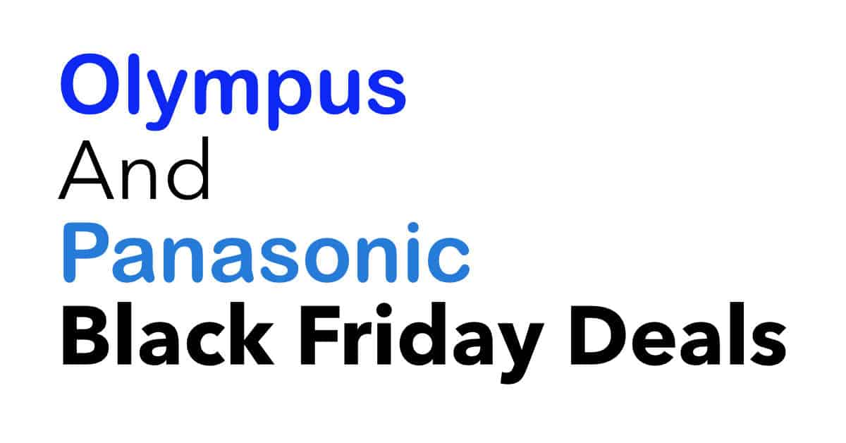 Olympus and Panasonic Early Black Friday Deals are LIVE