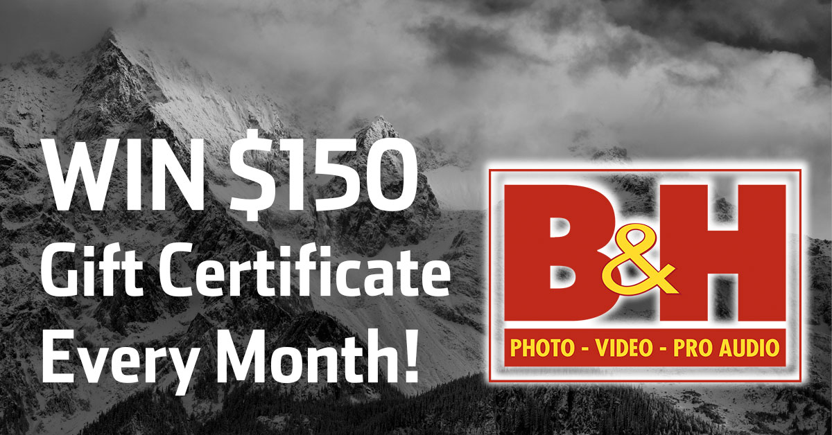 Win $150 B&H Gift Certificate Every Month!